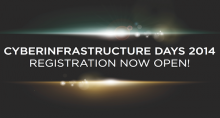 Cyberinfrastructure Days 2014 registration now open!